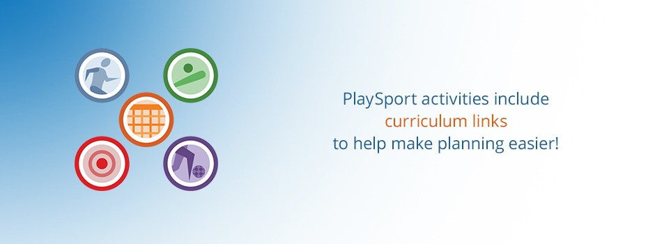 PlaySport activities include curriculum links to help make planning easier!